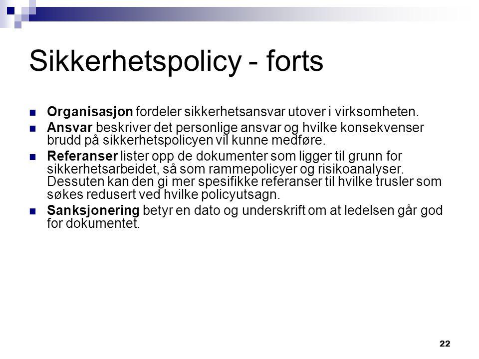 22 Sikkerhetspolicy - forts Organisasjon fordeler sikkerhetsansvar utover i virksomheten.
