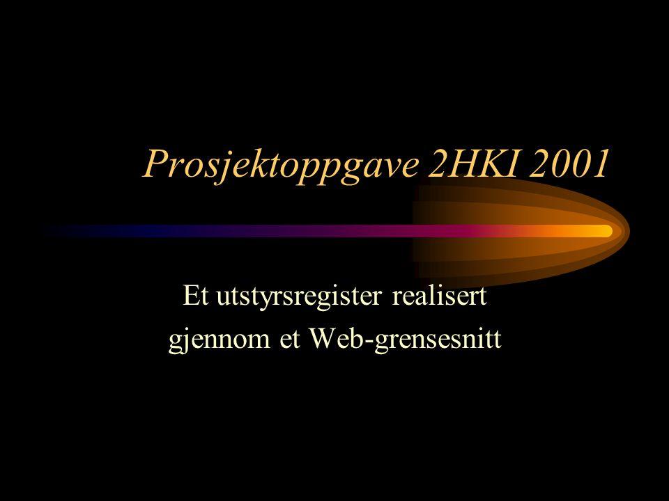 Prosjektoppgave 2HKI 2001 Et utstyrsregister realisert gjennom et Web-grensesnitt