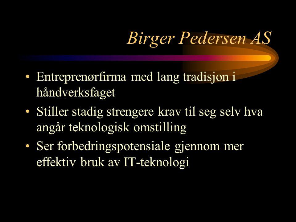 Birger Pedersen AS Entreprenørfirma med lang tradisjon i håndverksfaget Stiller stadig strengere krav til seg selv hva angår teknologisk omstilling Ser forbedringspotensiale gjennom mer effektiv bruk av IT-teknologi