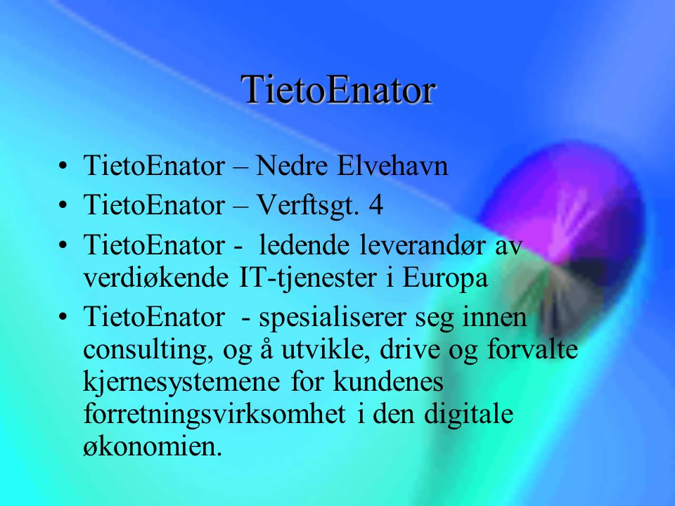 TietoEnator TietoEnator – Nedre Elvehavn TietoEnator – Verftsgt. 4 TietoEnator - ledende leverandør av verdiøkende IT-tjenester i Europa TietoEnator -