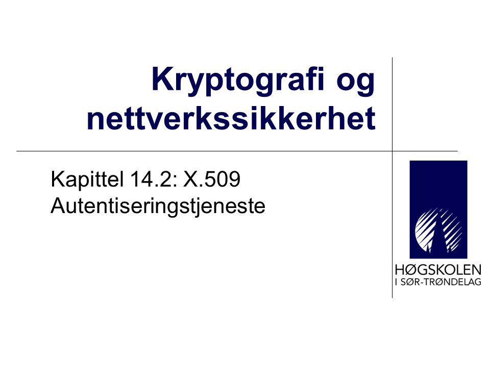 Kryptografi og nettverkssikkerhet Kapittel 14.2: X.509 Autentiseringstjeneste