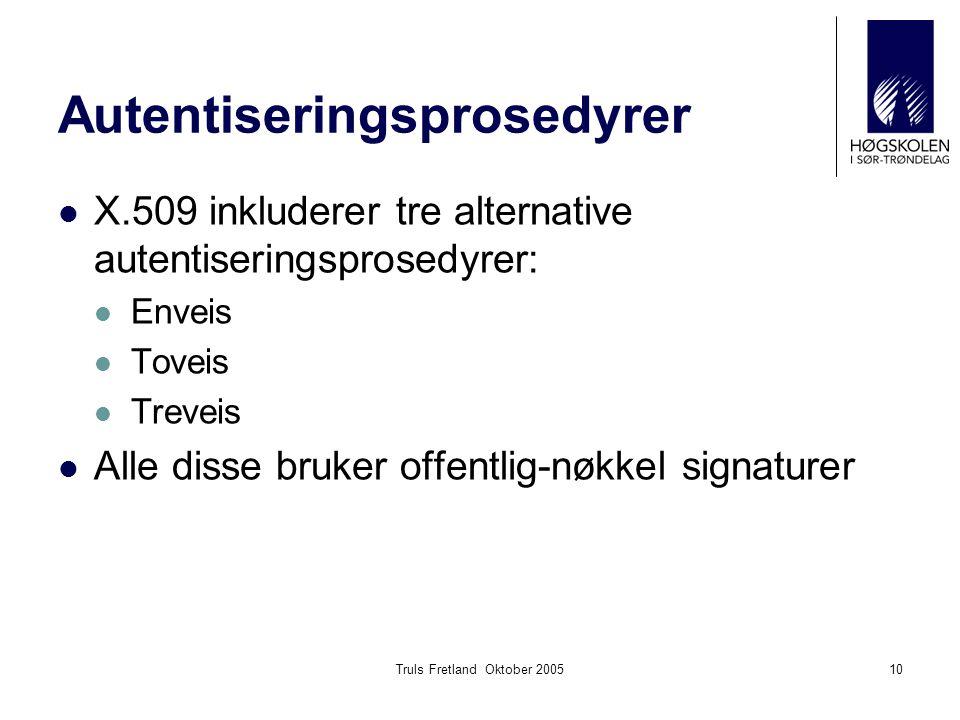 Truls Fretland Oktober 200510 Autentiseringsprosedyrer X.509 inkluderer tre alternative autentiseringsprosedyrer: Enveis Toveis Treveis Alle disse bruker offentlig-nøkkel signaturer