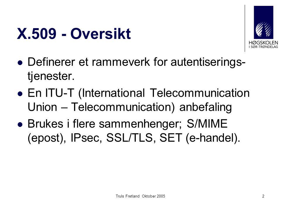 Truls Fretland Oktober 20052 X.509 - Oversikt Definerer et rammeverk for autentiserings- tjenester. En ITU-T (International Telecommunication Union –