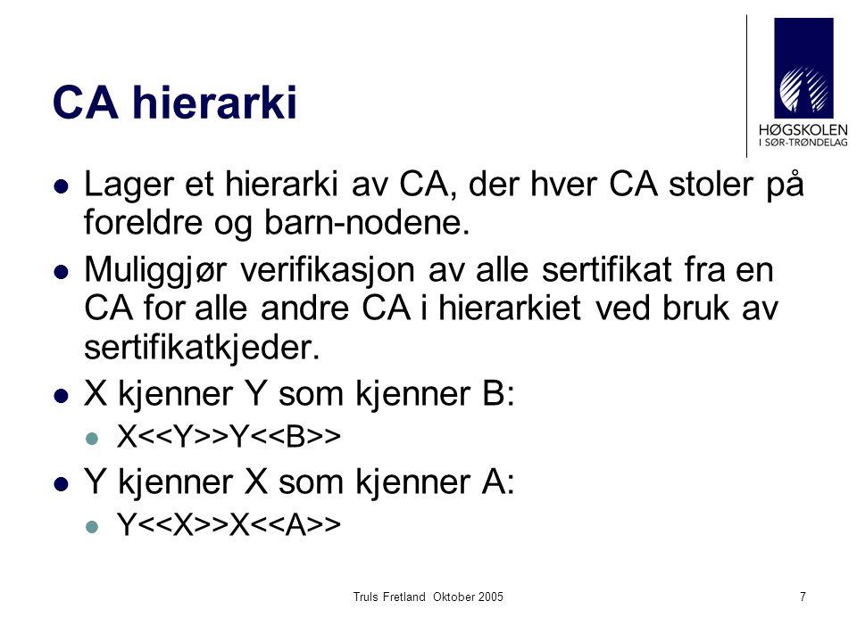 Truls Fretland Oktober 20057 CA hierarki Lager et hierarki av CA, der hver CA stoler på foreldre og barn-nodene. Muliggjør verifikasjon av alle sertif