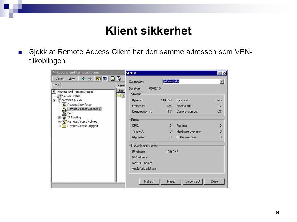 9 Klient sikkerhet Sjekk at Remote Access Client har den samme adressen som VPN- tilkoblingen