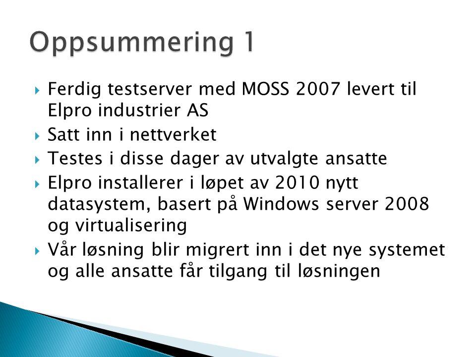 Ferdig testserver med MOSS 2007 levert til Elpro industrier AS  Satt inn i nettverket  Testes i disse dager av utvalgte ansatte  Elpro installere