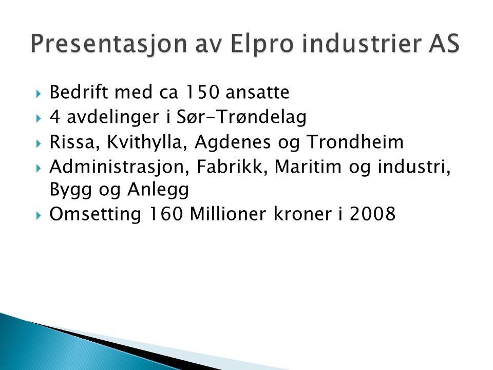  Bedrift med ca 150 ansatte  4 avdelinger i Sør-Trøndelag  Rissa, Kvithylla, Agdenes og Trondheim  Administrasjon, Fabrikk, Maritim og industri, B