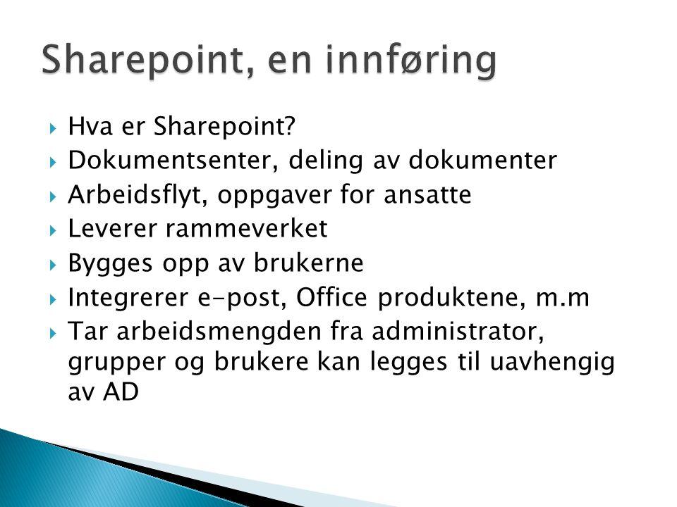  Hva er Sharepoint?  Dokumentsenter, deling av dokumenter  Arbeidsflyt, oppgaver for ansatte  Leverer rammeverket  Bygges opp av brukerne  Integ