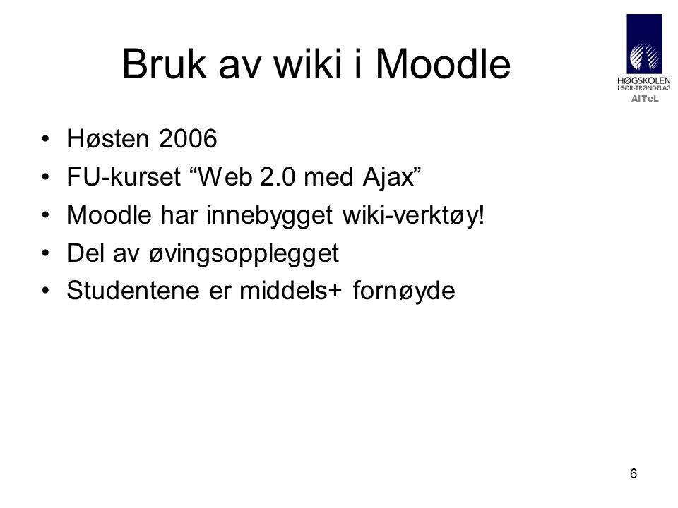 AITeL 6 Bruk av wiki i Moodle Høsten 2006 FU-kurset Web 2.0 med Ajax Moodle har innebygget wiki-verktøy.