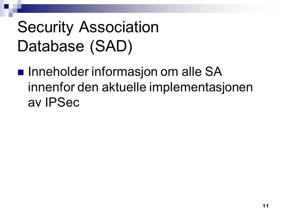 11 Security Association Database (SAD) Inneholder informasjon om alle SA innenfor den aktuelle implementasjonen av IPSec