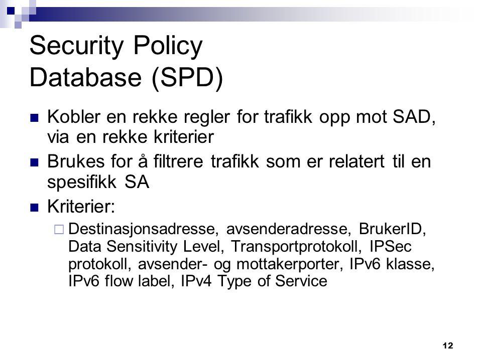 12 Security Policy Database (SPD) Kobler en rekke regler for trafikk opp mot SAD, via en rekke kriterier Brukes for å filtrere trafikk som er relatert