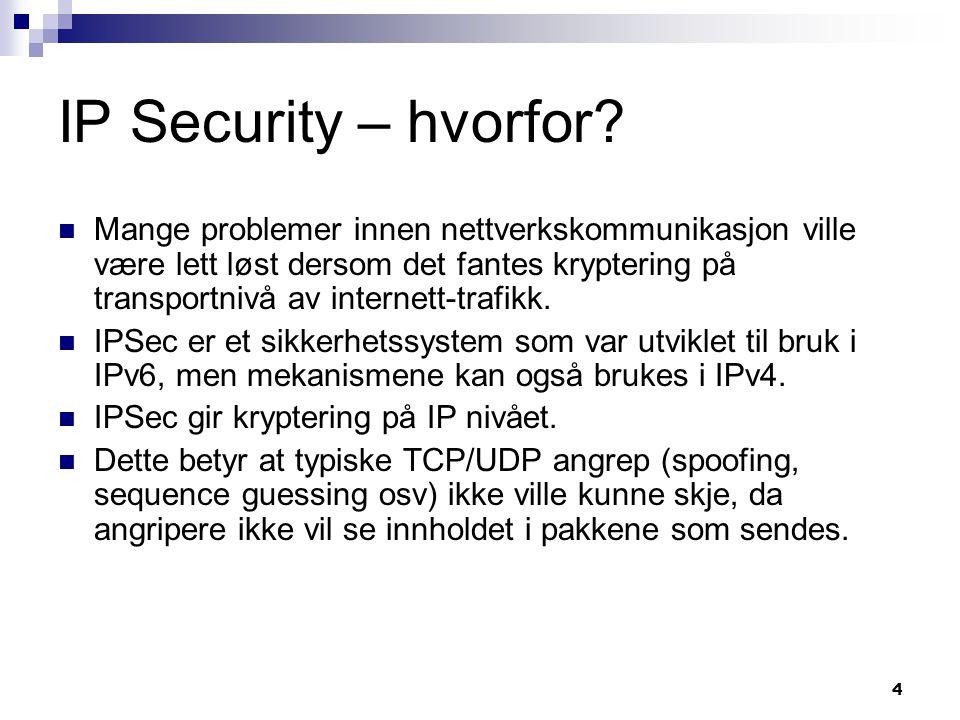 4 IP Security – hvorfor? Mange problemer innen nettverkskommunikasjon ville være lett løst dersom det fantes kryptering på transportnivå av internett-
