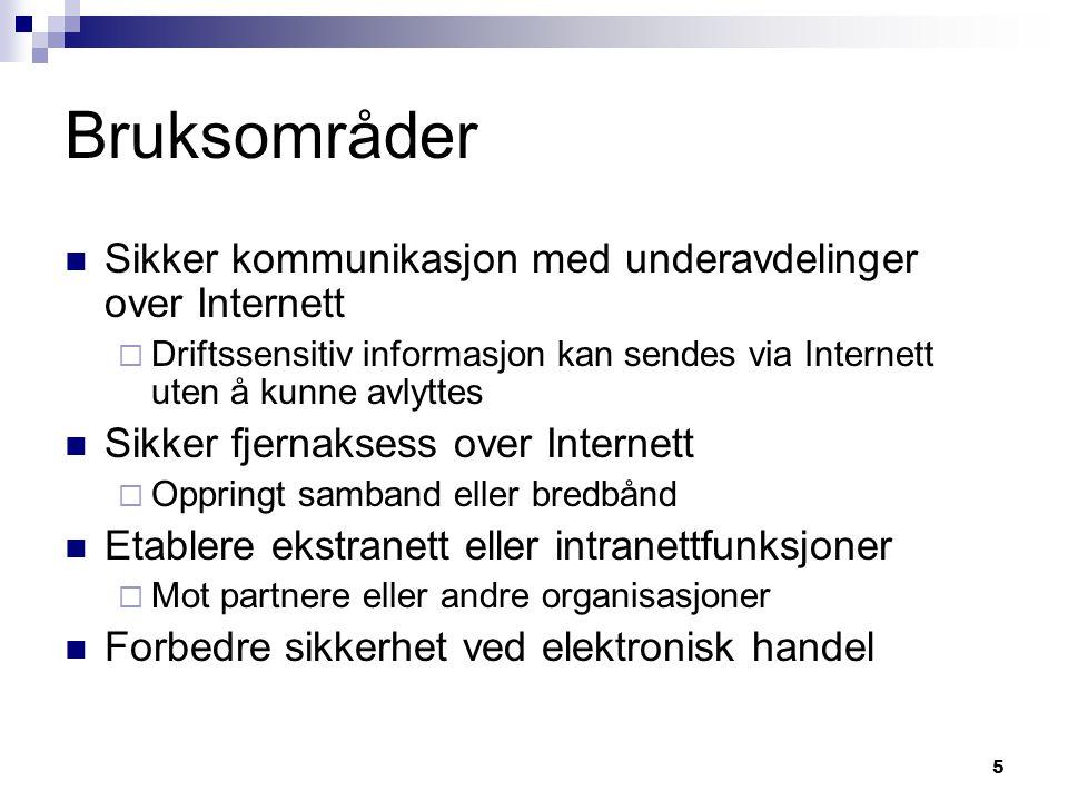5 Bruksområder Sikker kommunikasjon med underavdelinger over Internett  Driftssensitiv informasjon kan sendes via Internett uten å kunne avlyttes Sik