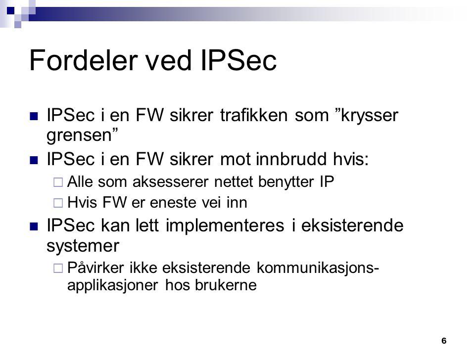 """6 Fordeler ved IPSec IPSec i en FW sikrer trafikken som """"krysser grensen"""" IPSec i en FW sikrer mot innbrudd hvis:  Alle som aksesserer nettet benytte"""