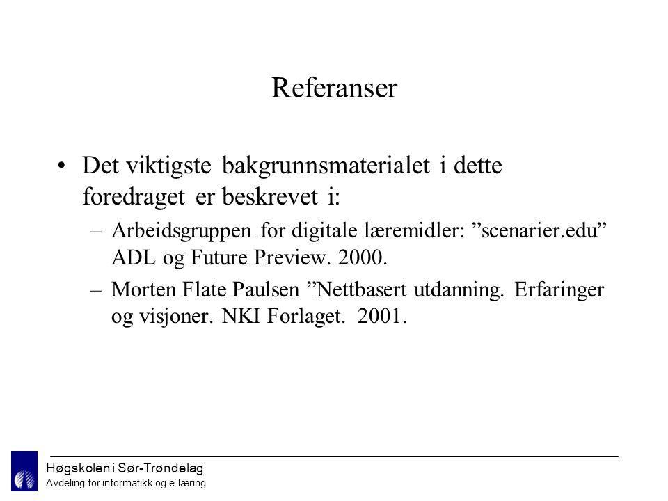 Høgskolen i Sør-Trøndelag Avdeling for informatikk og e-læring Referanser Det viktigste bakgrunnsmaterialet i dette foredraget er beskrevet i: –Arbeidsgruppen for digitale læremidler: scenarier.edu ADL og Future Preview.