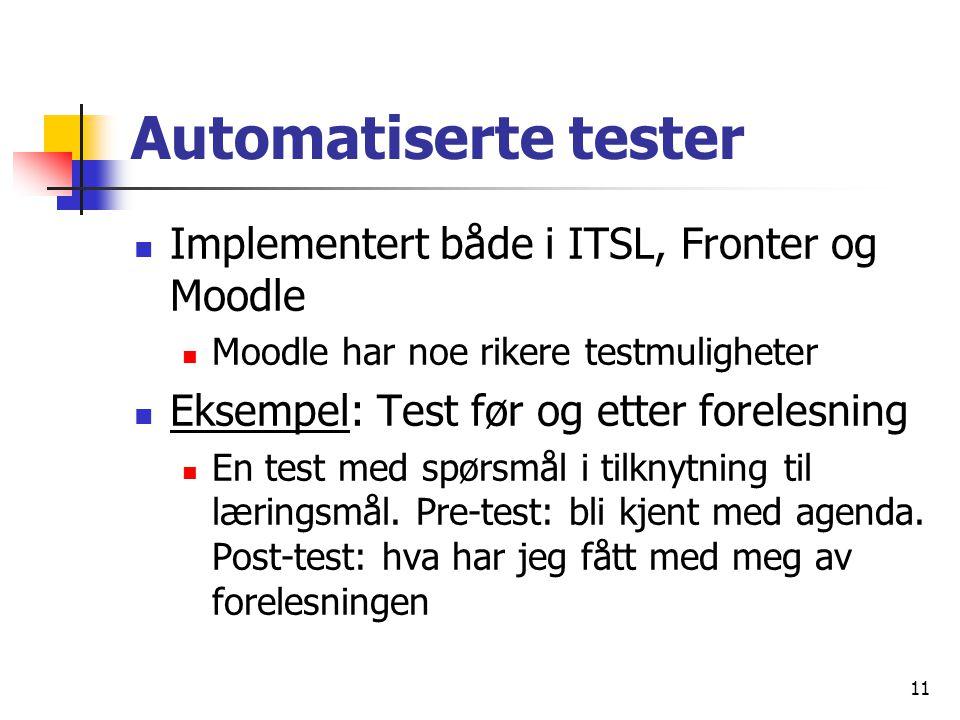 11 Automatiserte tester Implementert både i ITSL, Fronter og Moodle Moodle har noe rikere testmuligheter Eksempel: Test før og etter forelesning En test med spørsmål i tilknytning til læringsmål.