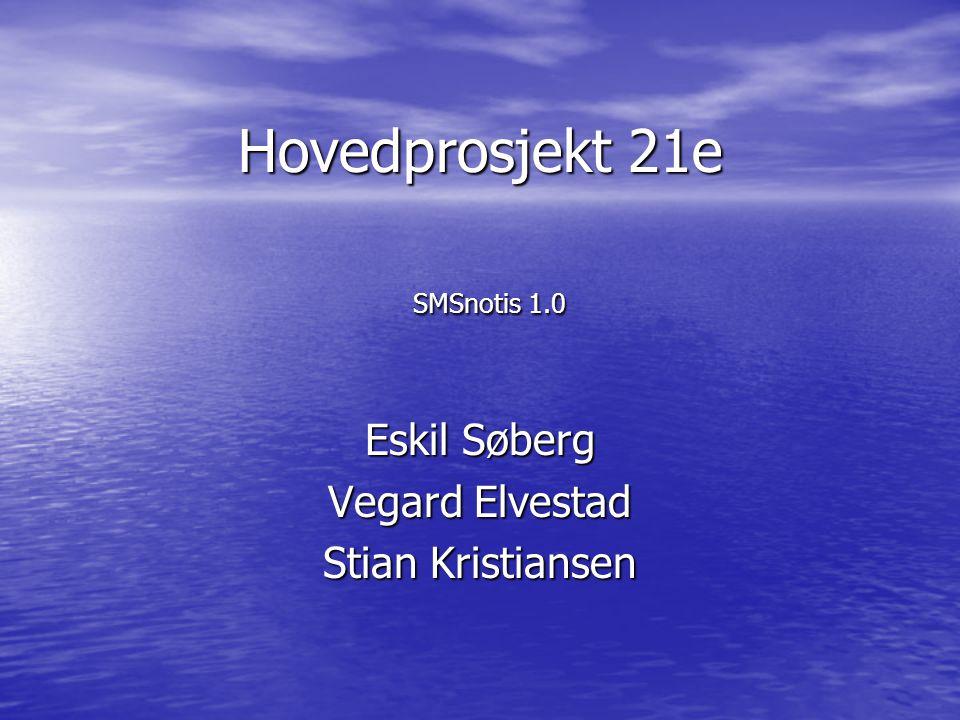 Hovedprosjekt 21e SMSnotis 1.0 Eskil Søberg Vegard Elvestad Stian Kristiansen