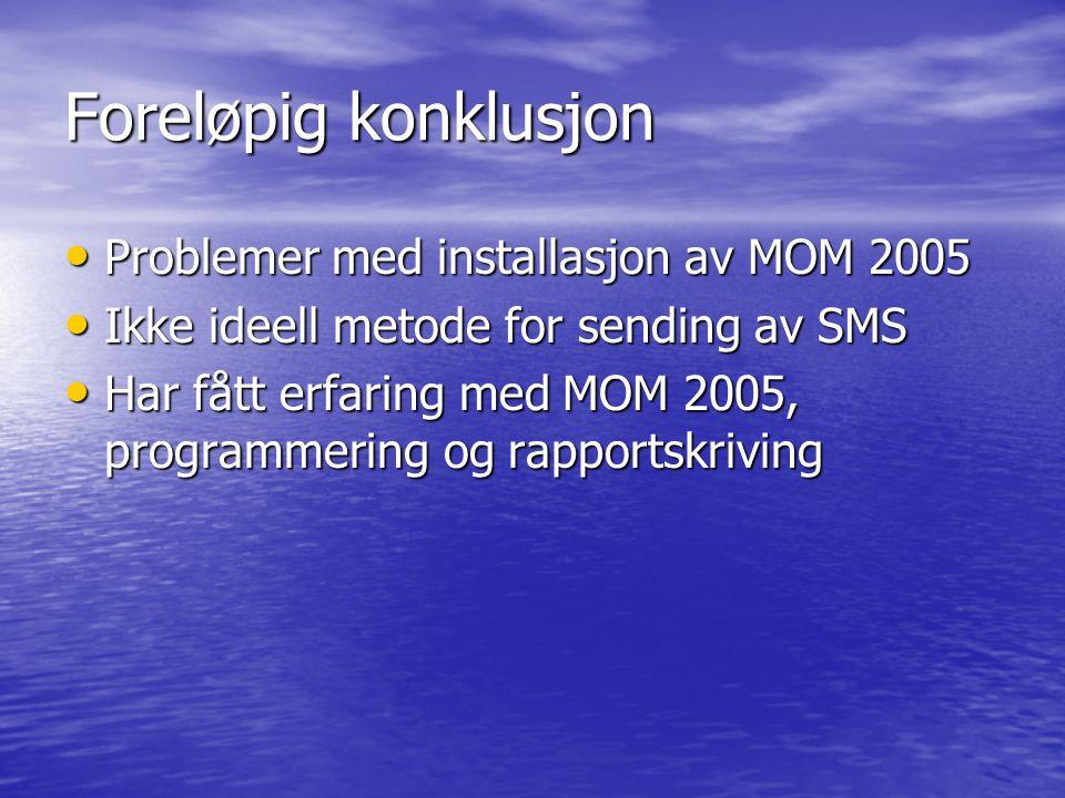 Foreløpig konklusjon Problemer med installasjon av MOM 2005 Problemer med installasjon av MOM 2005 Ikke ideell metode for sending av SMS Ikke ideell m