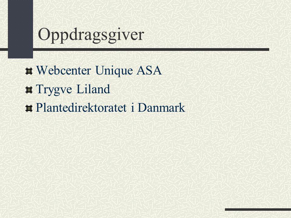 Oppdragsgiver Webcenter Unique ASA Trygve Liland Plantedirektoratet i Danmark