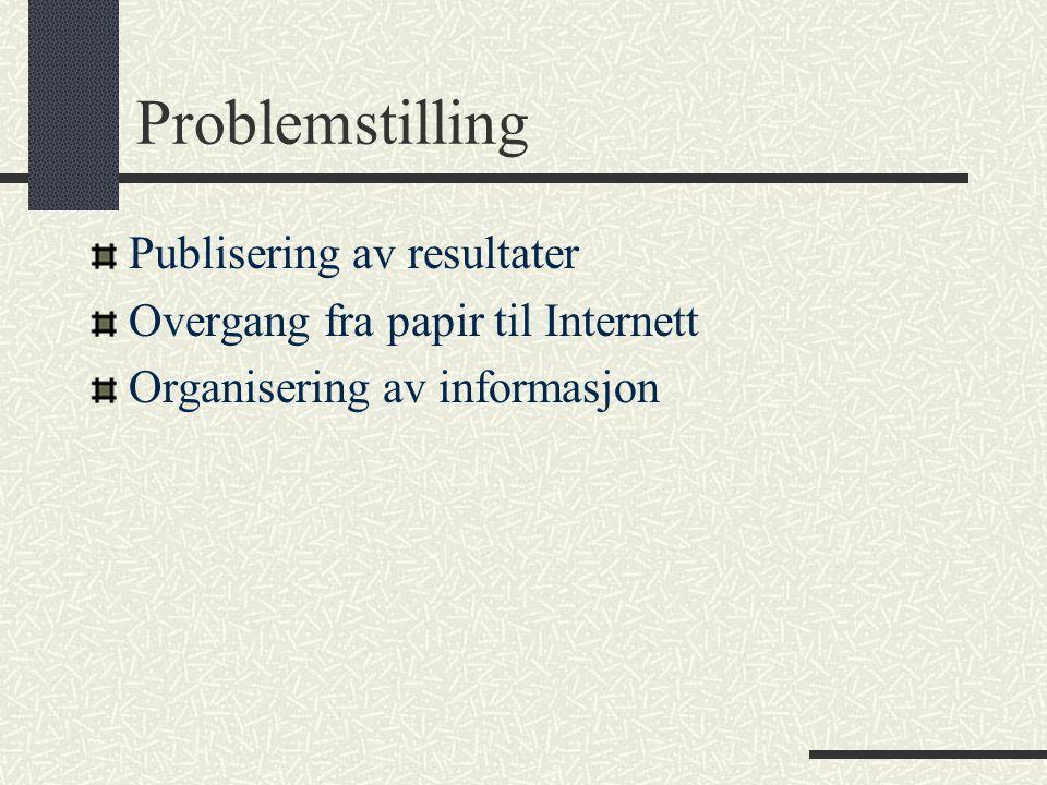 Problemstilling Publisering av resultater Overgang fra papir til Internett Organisering av informasjon