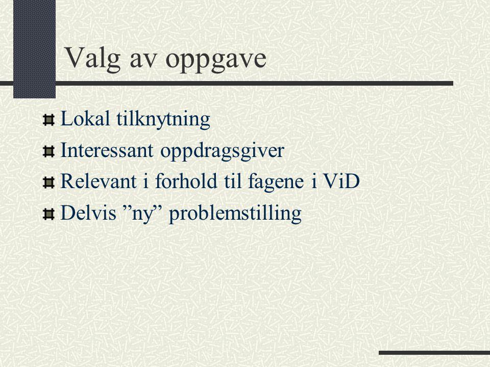 Valg av oppgave Lokal tilknytning Interessant oppdragsgiver Relevant i forhold til fagene i ViD Delvis ny problemstilling