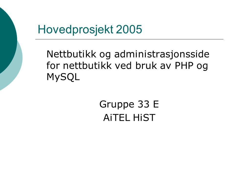 Hovedprosjekt 2005 Nettbutikk og administrasjonsside for nettbutikk ved bruk av PHP og MySQL Gruppe 33 E AiTEL HiST
