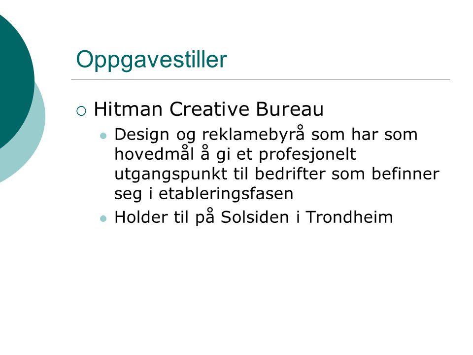 Oppgavestiller  Hitman Creative Bureau Design og reklamebyrå som har som hovedmål å gi et profesjonelt utgangspunkt til bedrifter som befinner seg i etableringsfasen Holder til på Solsiden i Trondheim