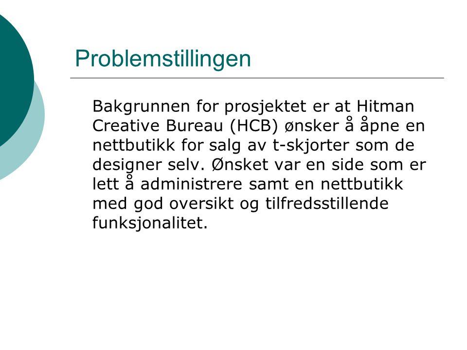 Problemstillingen Bakgrunnen for prosjektet er at Hitman Creative Bureau (HCB) ønsker å åpne en nettbutikk for salg av t-skjorter som de designer selv