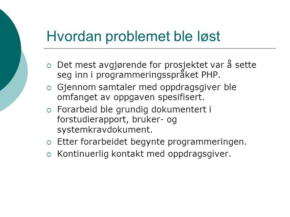 Hvordan problemet ble løst  Det mest avgjørende for prosjektet var å sette seg inn i programmeringsspråket PHP.  Gjennom samtaler med oppdragsgiver