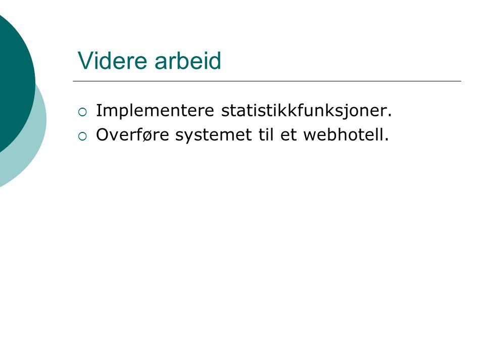 Videre arbeid  Implementere statistikkfunksjoner.  Overføre systemet til et webhotell.