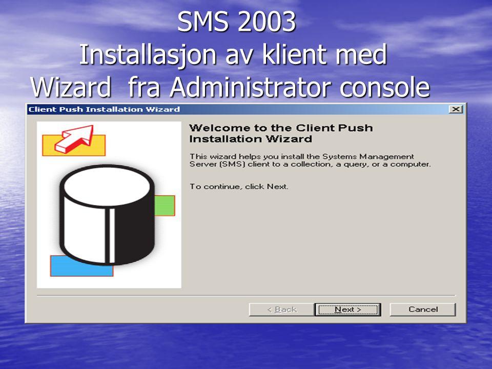 SMS 2003 Installasjon av klient med Wizard fra Administrator console