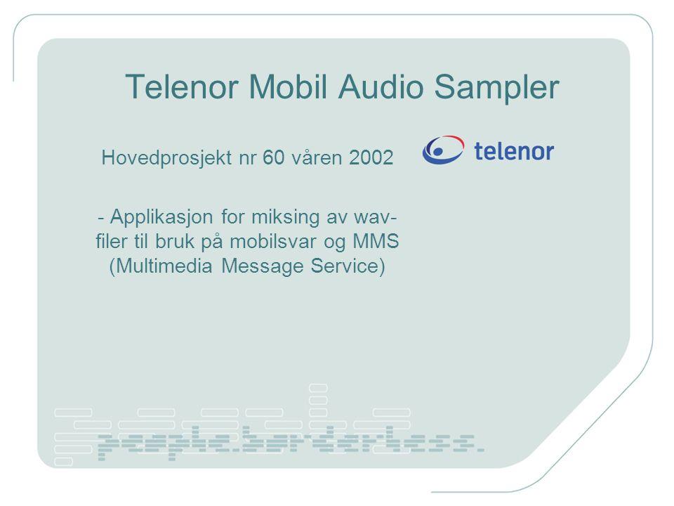 Telenor Mobil Audio Sampler Hovedprosjekt nr 60 våren 2002 - Applikasjon for miksing av wav- filer til bruk på mobilsvar og MMS (Multimedia Message Service)