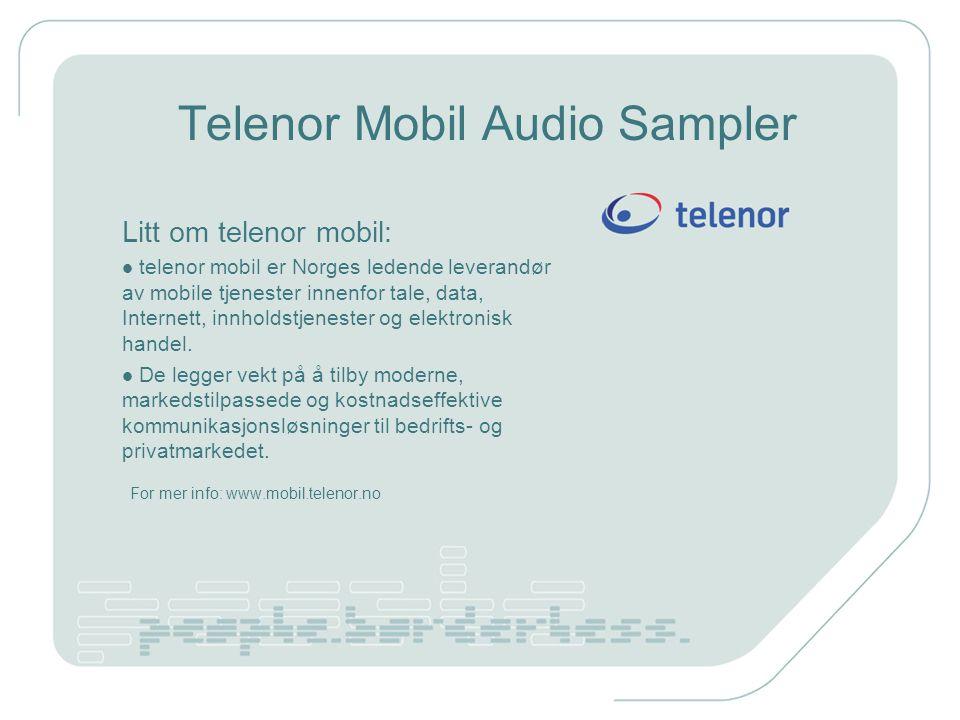 Telenor Mobil Audio Sampler Litt om telenor mobil: telenor mobil er Norges ledende leverandør av mobile tjenester innenfor tale, data, Internett, innholdstjenester og elektronisk handel.