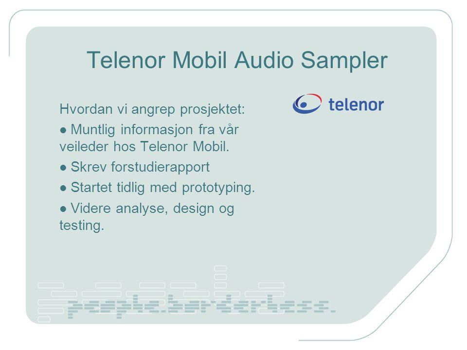Telenor Mobil Audio Sampler Hvordan vi angrep prosjektet: Muntlig informasjon fra vår veileder hos Telenor Mobil.