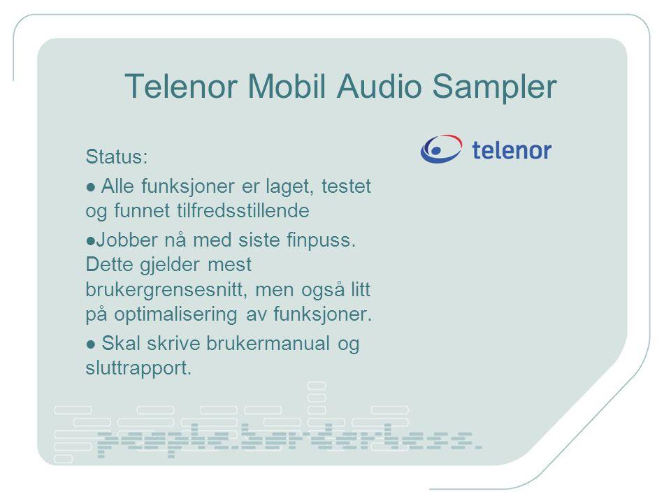 Telenor Mobil Audio Sampler Status: Alle funksjoner er laget, testet og funnet tilfredsstillende Jobber nå med siste finpuss.