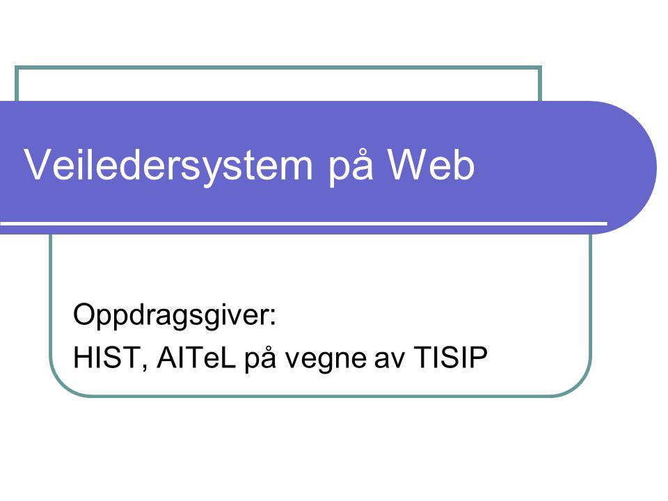 Veiledersystem på Web Oppdragsgiver: HIST, AITeL på vegne av TISIP