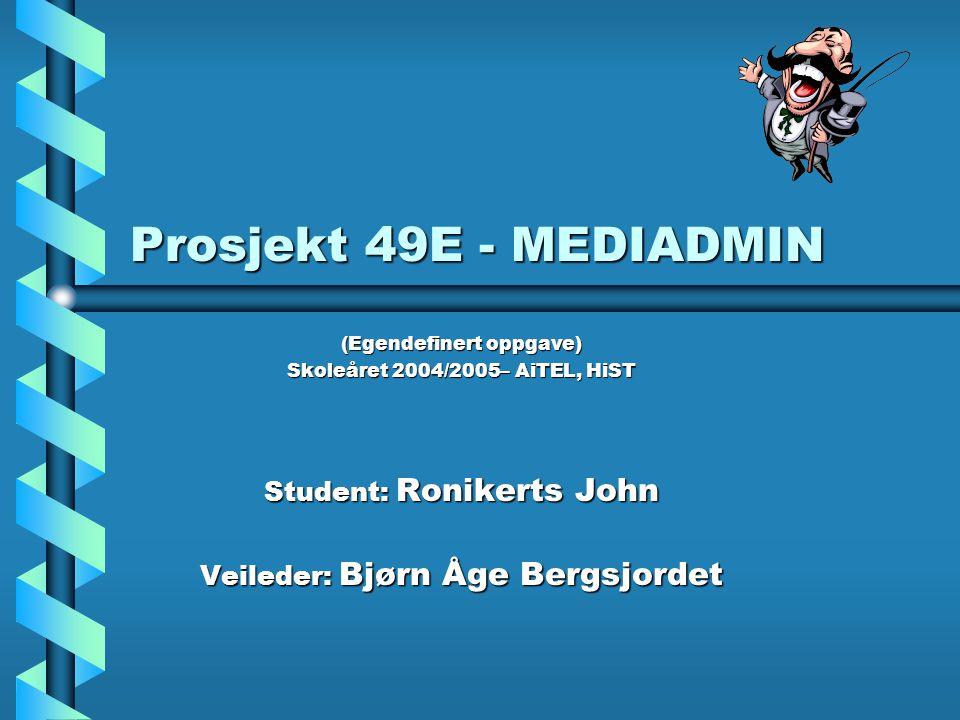 Prosjekt 49E - MEDIADMIN (Egendefinert oppgave) Skoleåret 2004/2005– AiTEL, HiST Student: Ronikerts John Veileder: Bjørn Åge Bergsjordet
