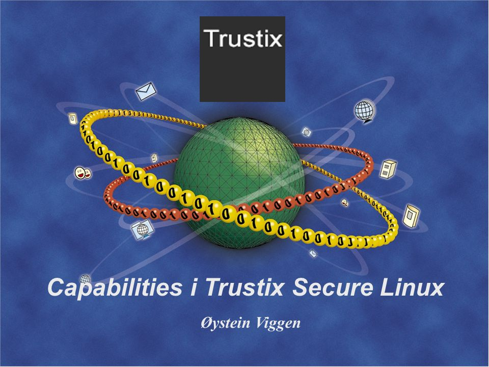 Capabilities i Trustix Secure Linux Øystein Viggen