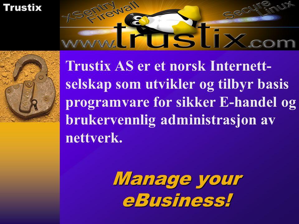 Trustix Manage your eBusiness! Trustix AS er et norsk Internett- selskap som utvikler og tilbyr basis programvare for sikker E-handel og brukervennlig