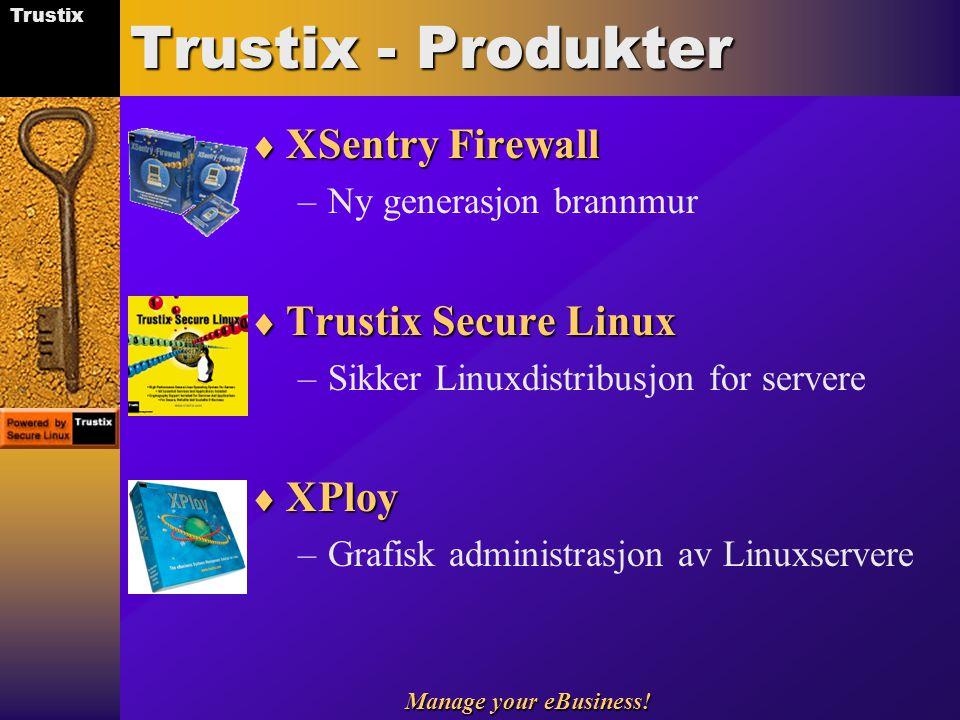 Trustix Manage your eBusiness! Trustix - Produkter  XSentry Firewall –Ny generasjon brannmur  Trustix Secure Linux –Sikker Linuxdistribusjon for ser