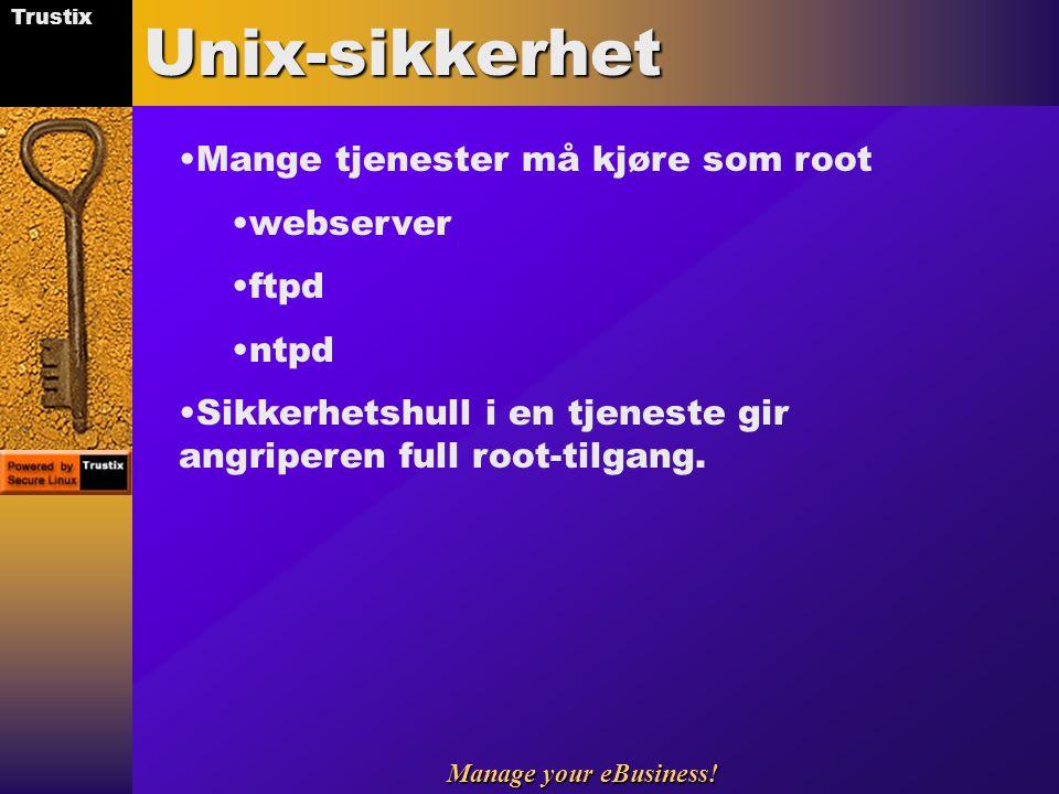 Trustix Manage your eBusiness!Unix-sikkerhet Mange tjenester må kjøre som root webserver ftpd ntpd Sikkerhetshull i en tjeneste gir angriperen full ro