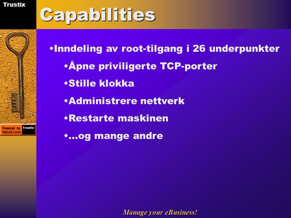Trustix Manage your eBusiness!Capabilities Inndeling av root-tilgang i 26 underpunkter Åpne priviligerte TCP-porter Stille klokka Administrere nettver