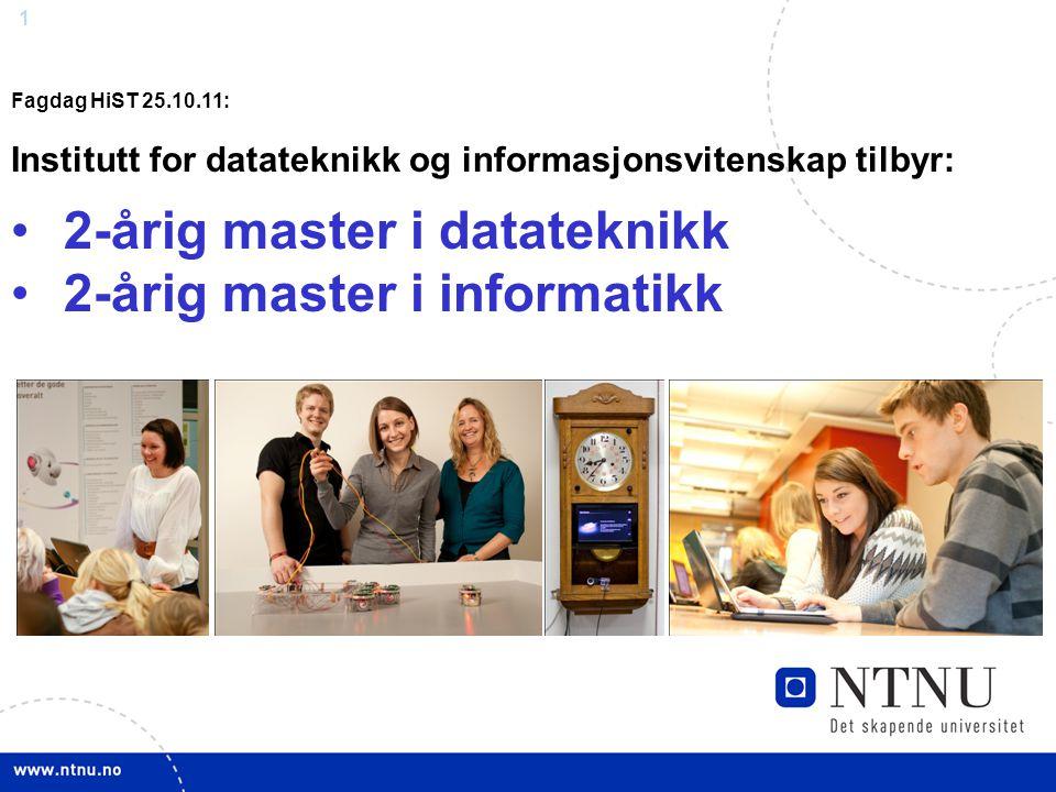 1 Fagdag HiST 25.10.11: Institutt for datateknikk og informasjonsvitenskap tilbyr: 2-årig master i datateknikk 2-årig master i informatikk