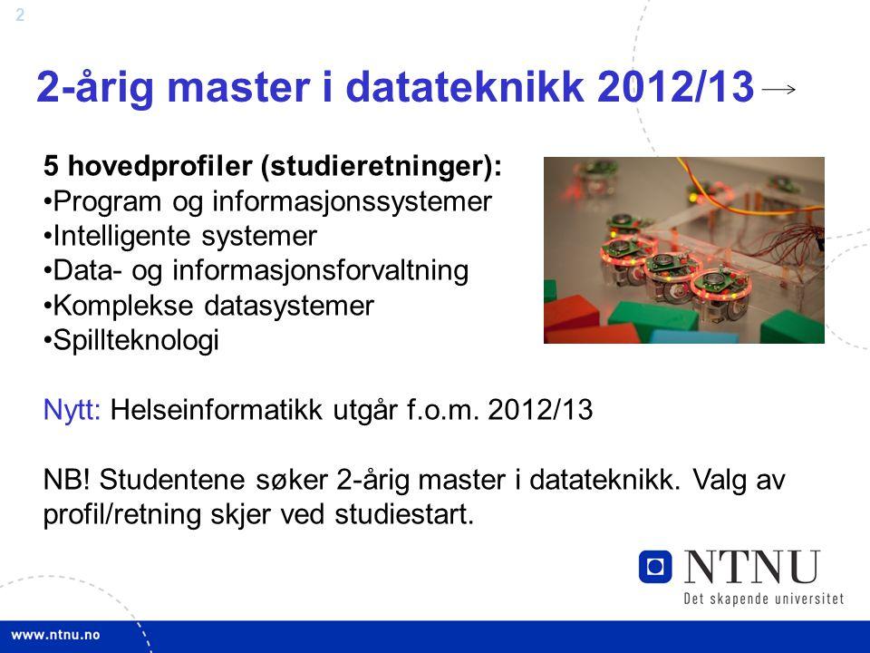 2 2-årig master i datateknikk 2012/13 5 hovedprofiler (studieretninger): Program og informasjonssystemer Intelligente systemer Data- og informasjonsforvaltning Komplekse datasystemer Spillteknologi Nytt: Helseinformatikk utgår f.o.m.