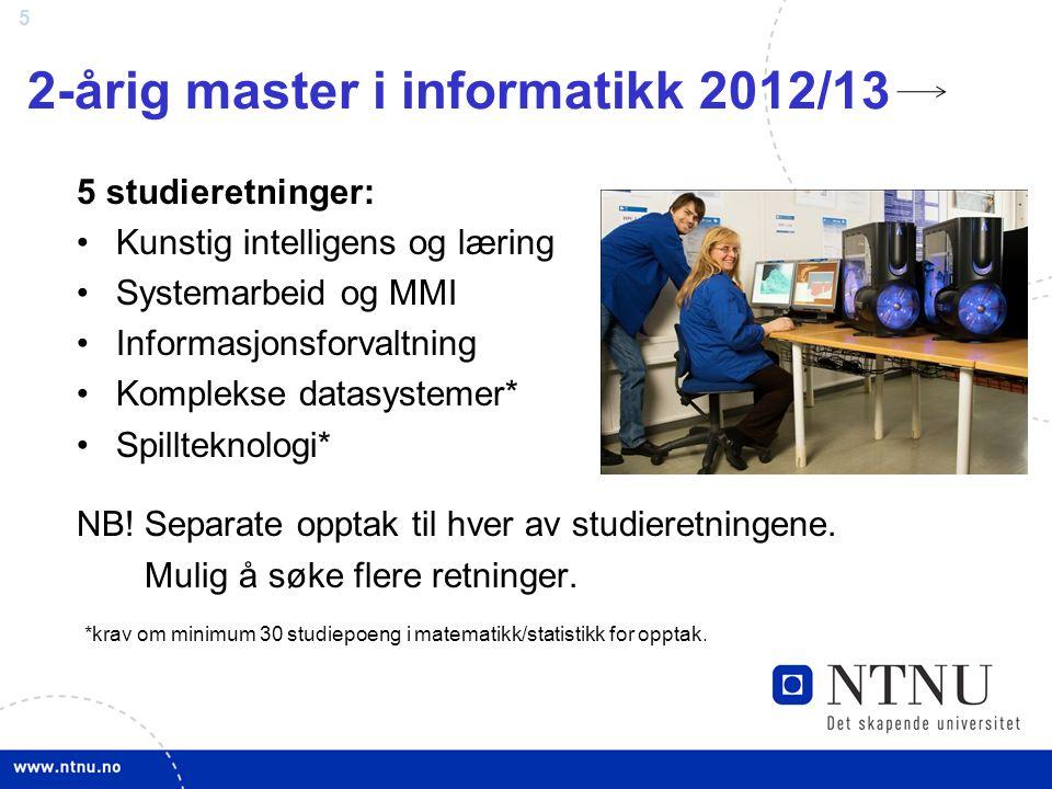 5 2-årig master i informatikk 2012/13 5 studieretninger: Kunstig intelligens og læring Systemarbeid og MMI Informasjonsforvaltning Komplekse datasystemer* Spillteknologi* NB.