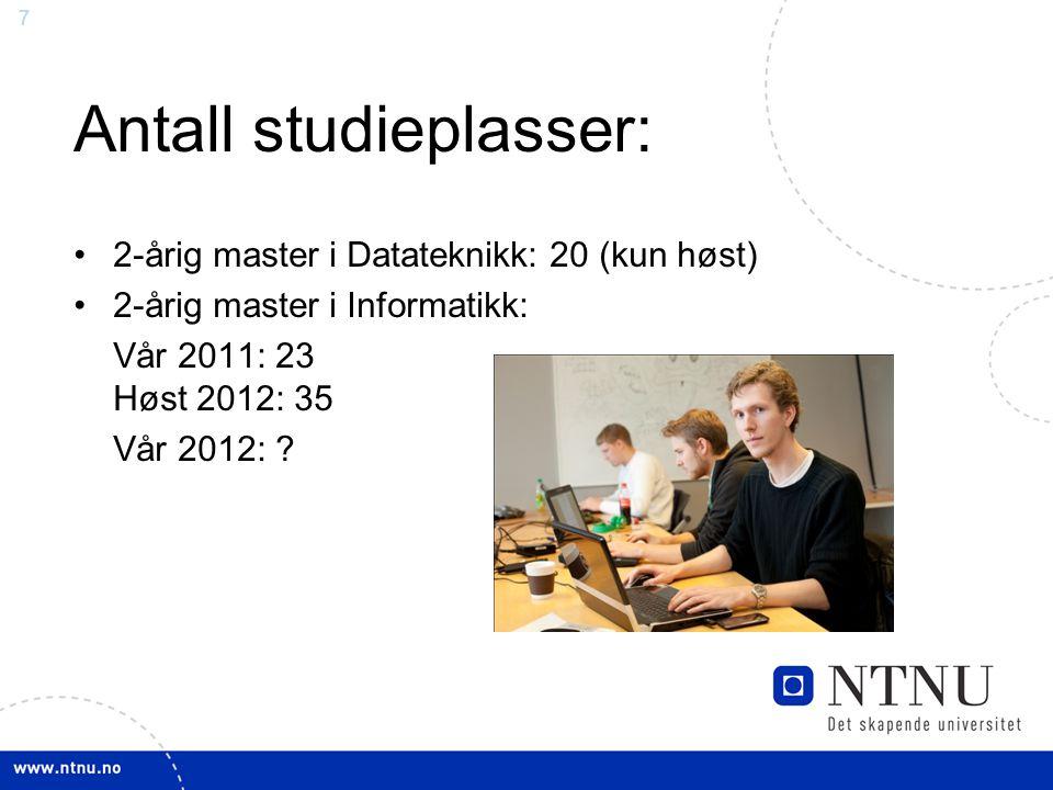 7 Antall studieplasser: 2-årig master i Datateknikk: 20 (kun høst) 2-årig master i Informatikk: Vår 2011: 23 Høst 2012: 35 Vår 2012: