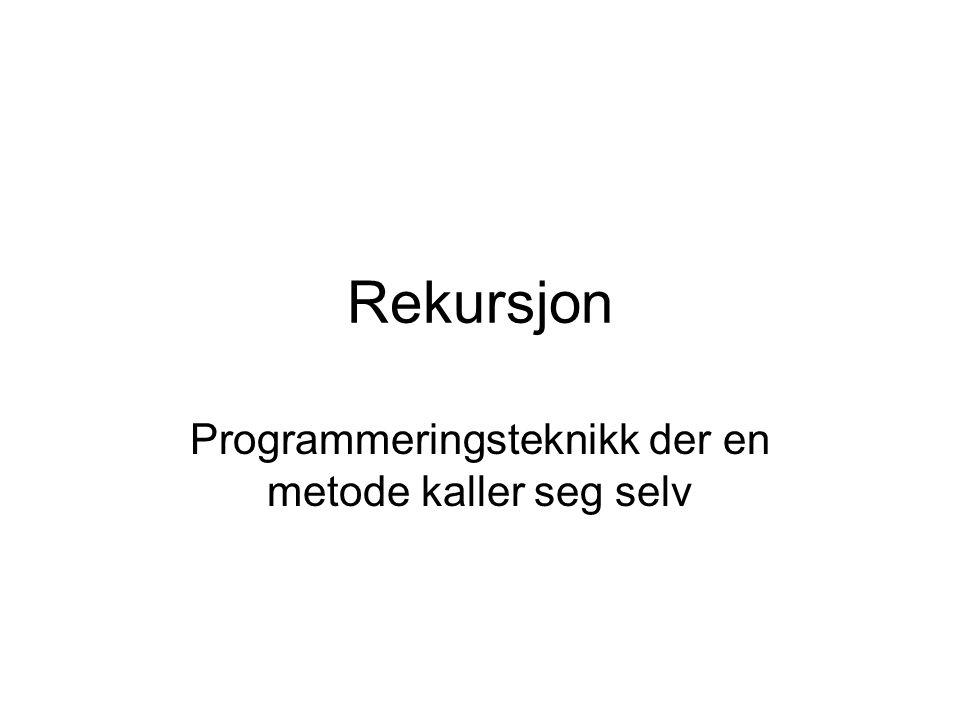 Rekursjon Programmeringsteknikk der en metode kaller seg selv