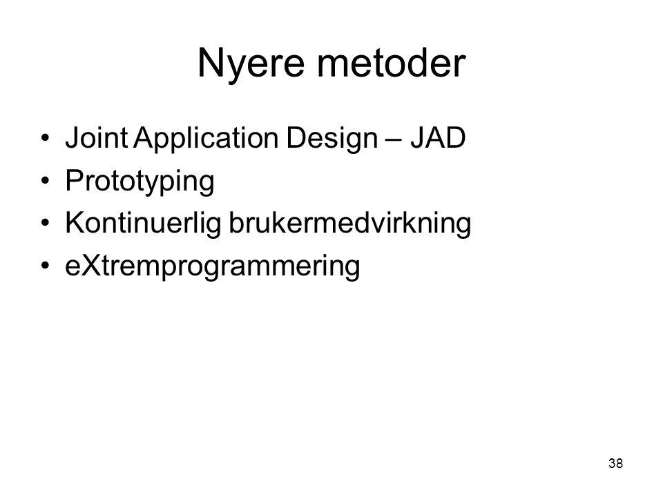 38 Nyere metoder Joint Application Design – JAD Prototyping Kontinuerlig brukermedvirkning eXtremprogrammering