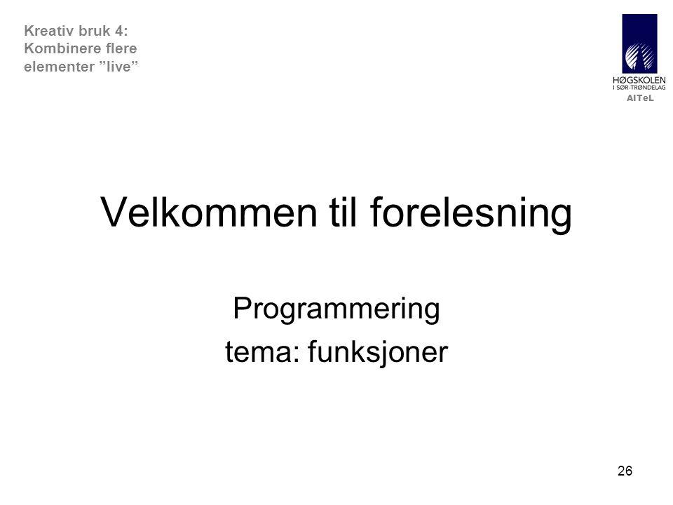 """AITeL 26 Velkommen til forelesning Programmering tema: funksjoner Kreativ bruk 4: Kombinere flere elementer """"live"""""""