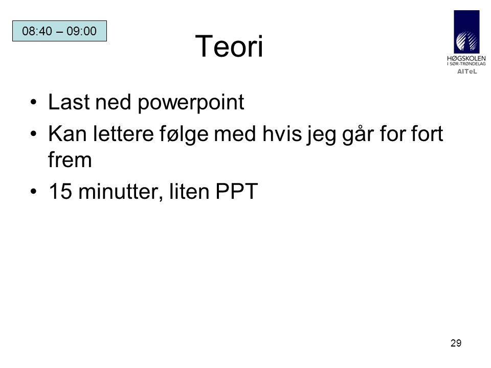 AITeL 29 Teori Last ned powerpoint Kan lettere følge med hvis jeg går for fort frem 15 minutter, liten PPT 08:40 – 09:00